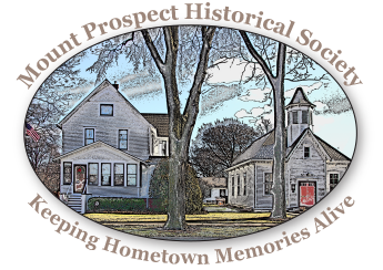 Welcome to the Mount Prospect Historical Society Keeping Hometown Memories  Alive Keeping Hometown Memories Alive